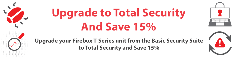 Save 15% when you upgrade from Basic Security Suite on your T-Series appliance to the Total Security Suite